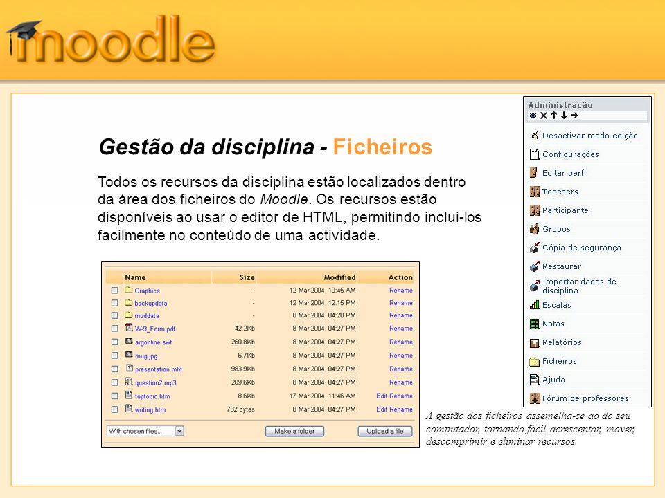 Gestão da disciplina - Ficheiros Todos os recursos da disciplina estão localizados dentro da área dos ficheiros do Moodle. Os recursos estão disponíve