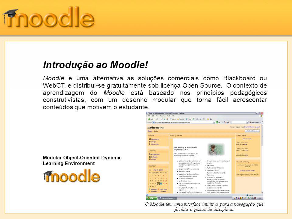 Introdução ao Moodle! Moodle é uma alternativa às soluções comerciais como Blackboard ou WebCT, e distribui-se gratuitamente sob licença Open Source.