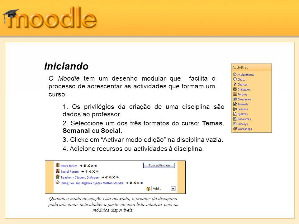 Iniciando Quando o modo de edição está activado, o criador da disciplina pode adicionar actividades a partir de uma lista intuitiva com os módulos dis