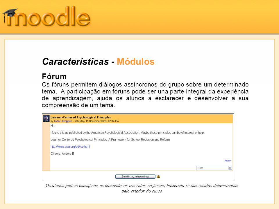 Características - Módulos Fórum Os fóruns permitem diálogos assíncronos do grupo sobre um determinado tema. A participação em fóruns pode ser una part