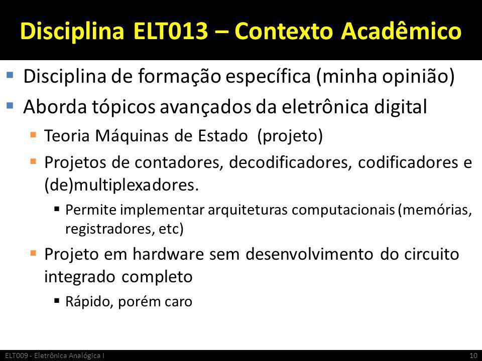 Disciplina ELT013 – Contexto Acadêmico  Disciplina de formação específica (minha opinião)  Aborda tópicos avançados da eletrônica digital  Teoria M