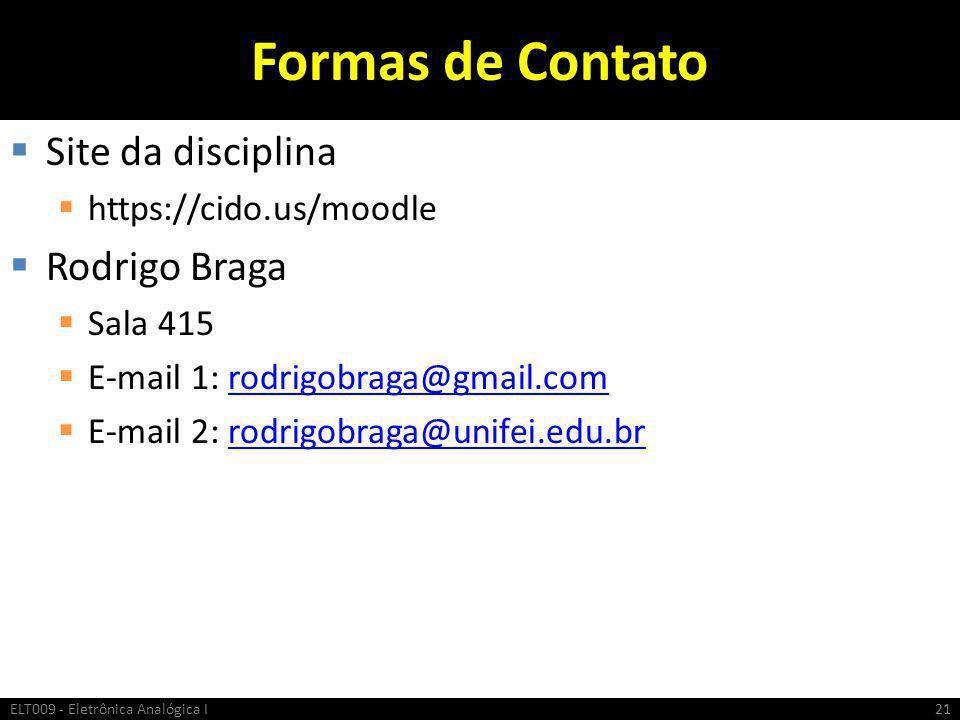 Formas de Contato  Site da disciplina  https://cido.us/moodle  Rodrigo Braga  Sala 415  E-mail 1: rodrigobraga@gmail.comrodrigobraga@gmail.com 