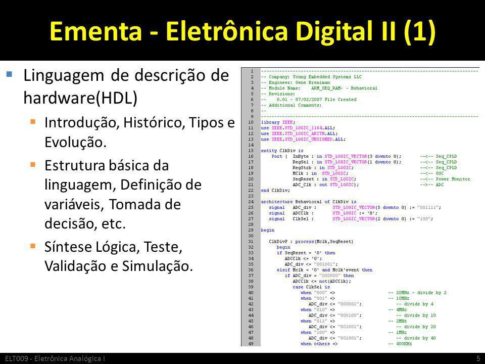 Ementa - Eletrônica Digital II (1)  Linguagem de descrição de hardware(HDL)  Introdução, Histórico, Tipos e Evolução.  Estrutura básica da linguage