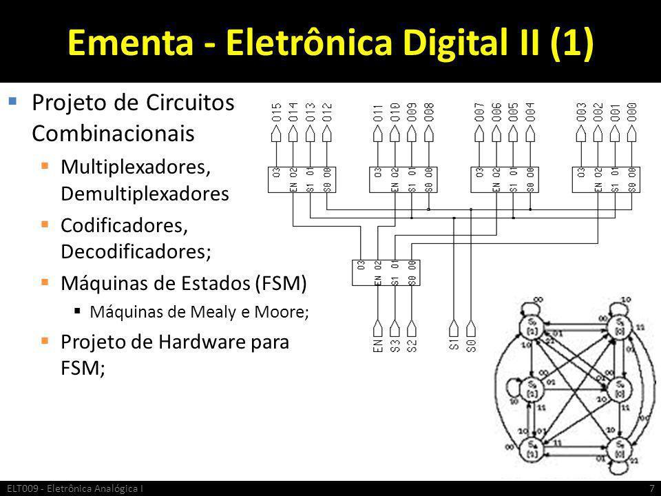 Ementa - Eletrônica Digital II (1)  Projeto de Circuitos Combinacionais  Multiplexadores, Demultiplexadores  Codificadores, Decodificadores;  Máqu
