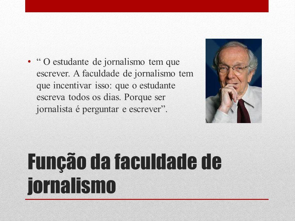 """Função da faculdade de jornalismo """" O estudante de jornalismo tem que escrever. A faculdade de jornalismo tem que incentivar isso: que o estudante esc"""