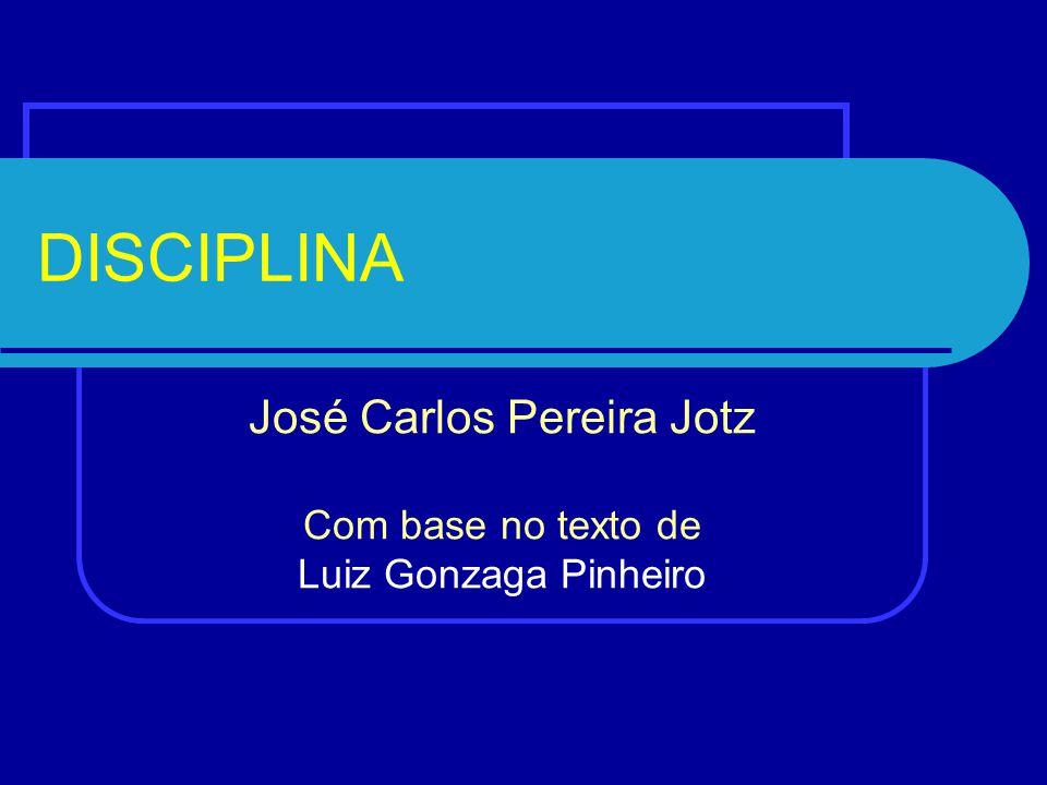 DISCIPLINA José Carlos Pereira Jotz Com base no texto de Luiz Gonzaga Pinheiro