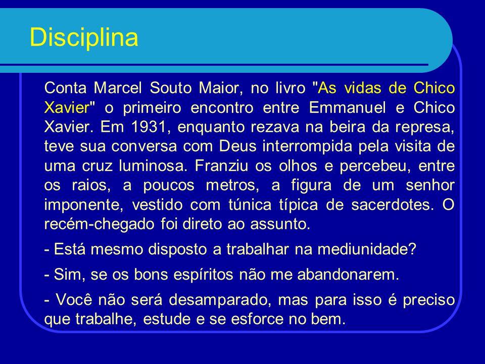 Disciplina Conta Marcel Souto Maior, no livro As vidas de Chico Xavier o primeiro encontro entre Emmanuel e Chico Xavier.