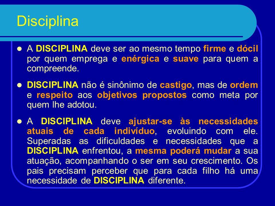 Disciplina A DISCIPLINA deve ser ao mesmo tempo firme e dócil por quem emprega e enérgica e suave para quem a compreende.