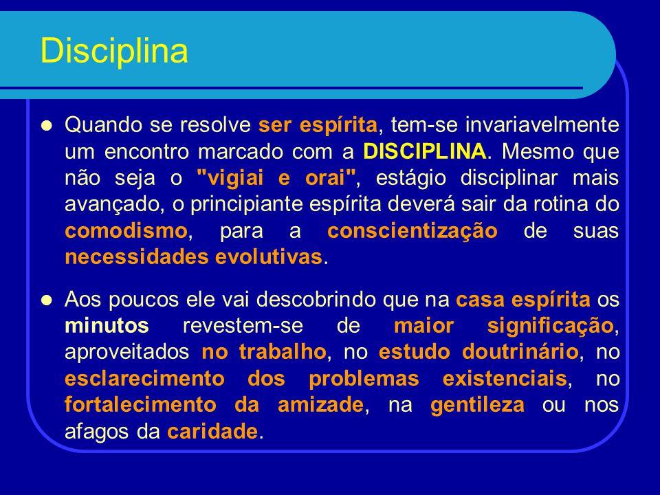 Disciplina Quando se resolve ser espírita, tem-se invariavelmente um encontro marcado com a DISCIPLINA.