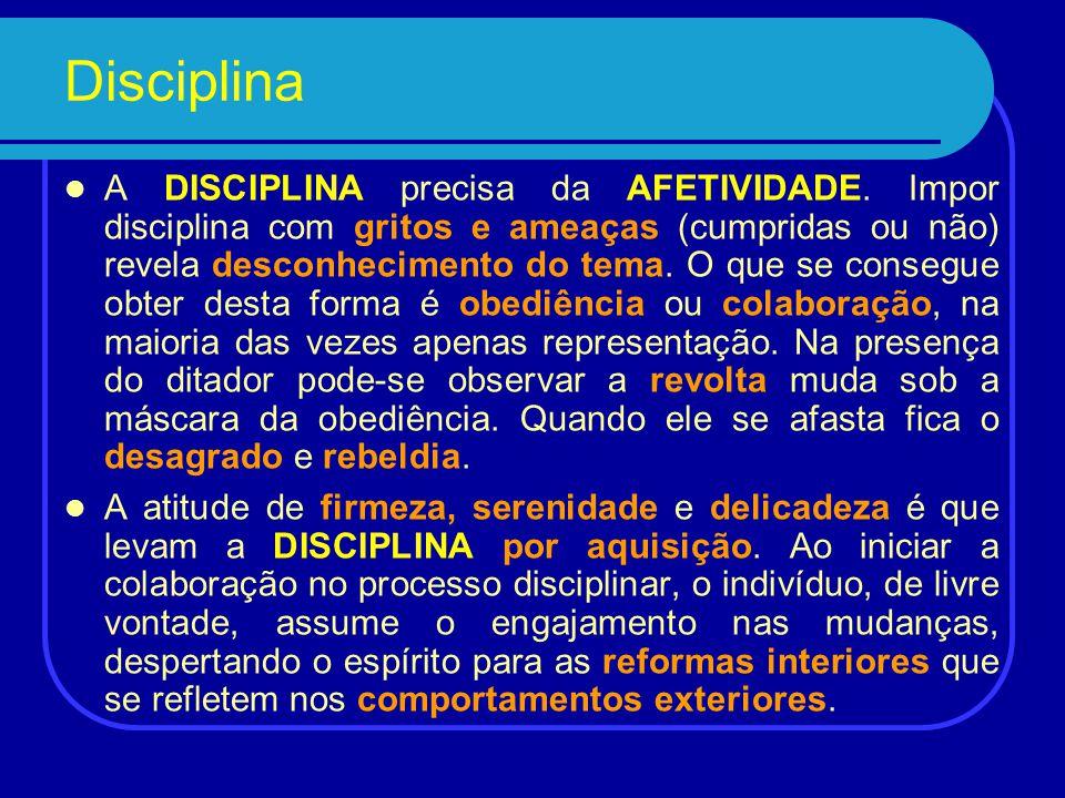 Disciplina DISCIPLINA e CARIDADE formam o dueto maior atuando conjuntamente sob a orientação do bom senso. A DISCIPLINA não deve ser tão rígida que at