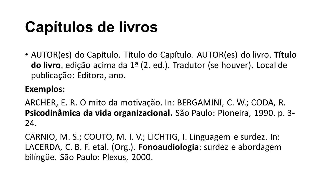 Capítulos de livros AUTOR(es) do Capítulo. Título do Capítulo. AUTOR(es) do livro. Título do livro. edição acima da 1ª (2. ed.). Tradutor (se houver).