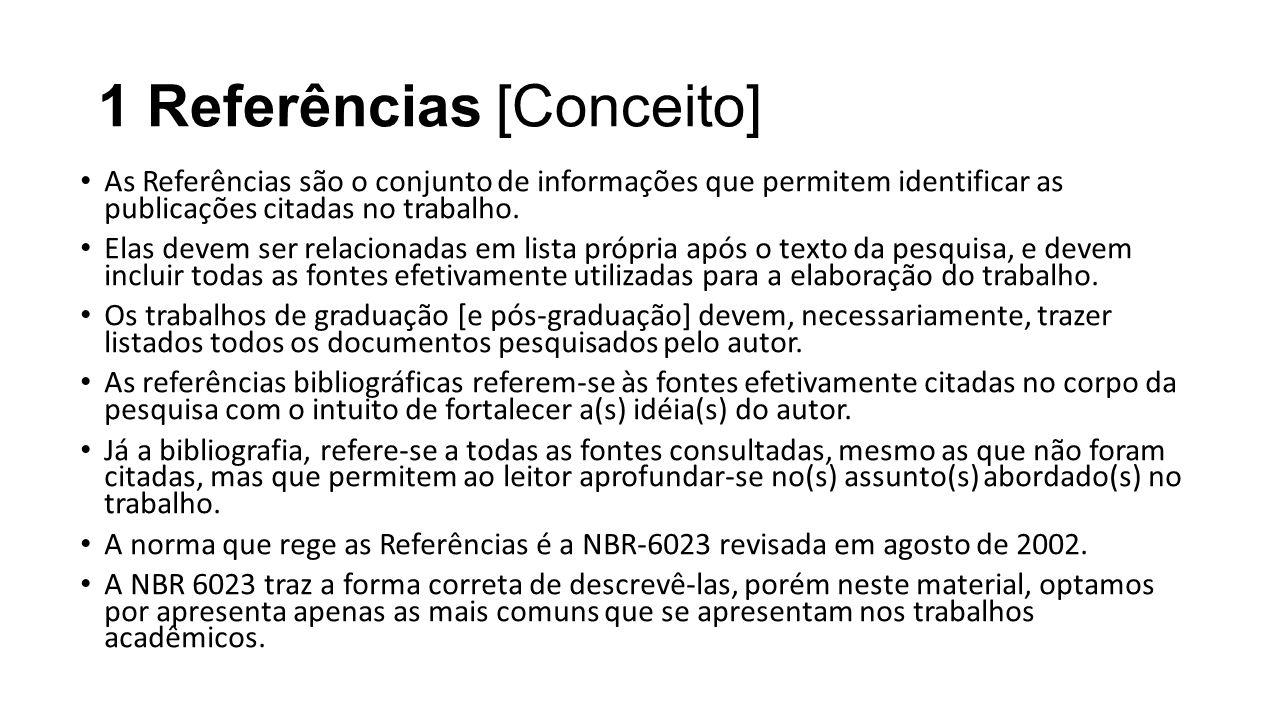 1 Referências [Conceito] As Referências são o conjunto de informações que permitem identificar as publicações citadas no trabalho. Elas devem ser rela