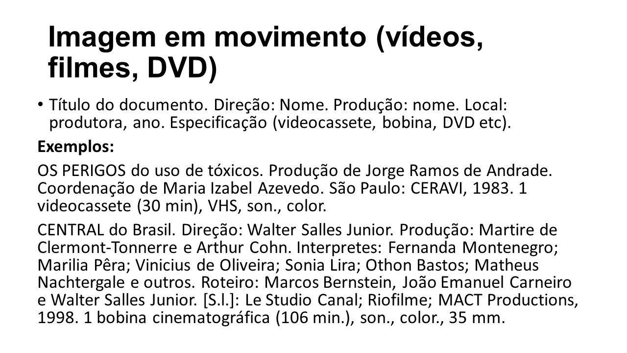 Imagem em movimento (vídeos, filmes, DVD) Título do documento. Direção: Nome. Produção: nome. Local: produtora, ano. Especificação (videocassete, bobi