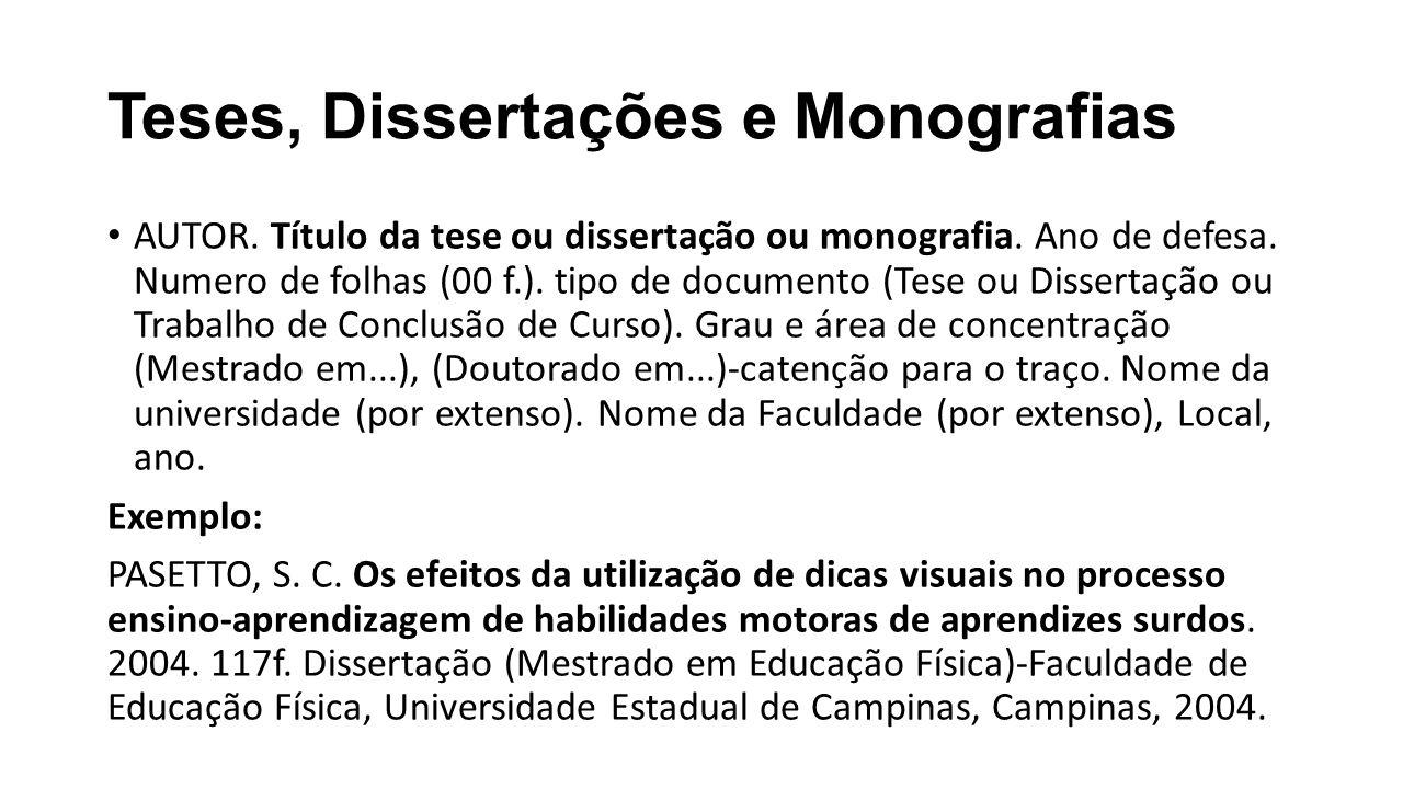Teses, Dissertações e Monografias AUTOR.Título da tese ou dissertação ou monografia.