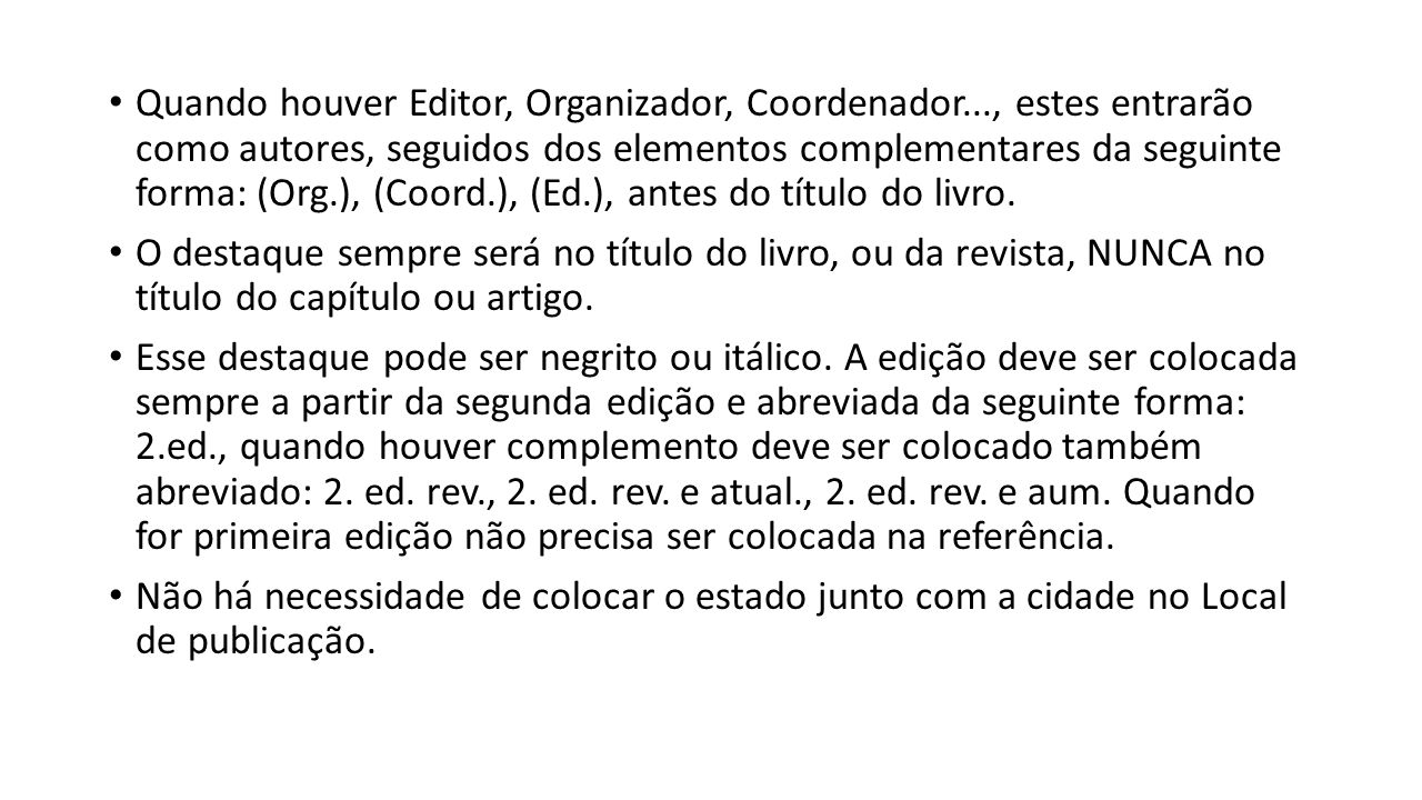 Quando houver Editor, Organizador, Coordenador..., estes entrarão como autores, seguidos dos elementos complementares da seguinte forma: (Org.), (Coor