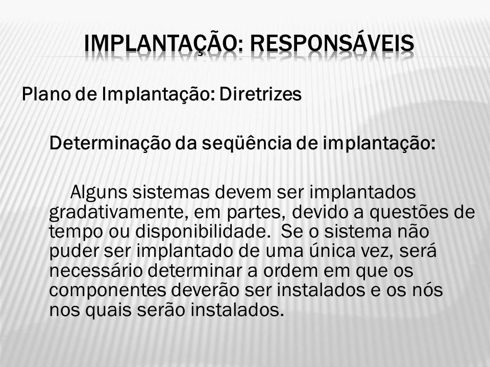 Plano de Implantação: Diretrizes Determinação da seqüência de implantação: Alguns sistemas devem ser implantados gradativamente, em partes, devido a q