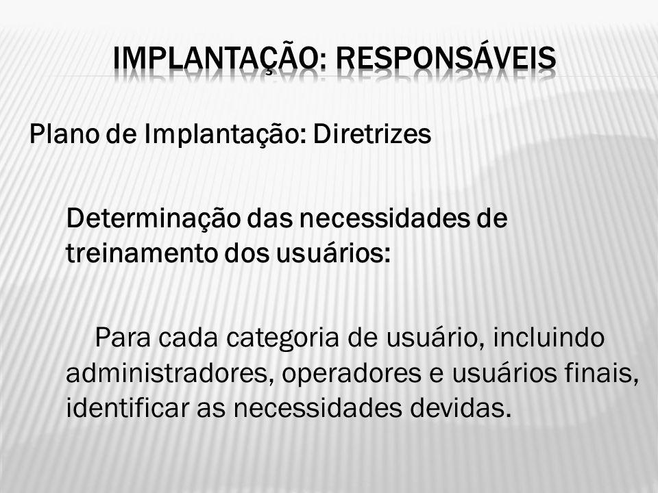 Plano de Implantação: Diretrizes Determinação das necessidades de treinamento dos usuários: Para cada categoria de usuário, incluindo administradores,