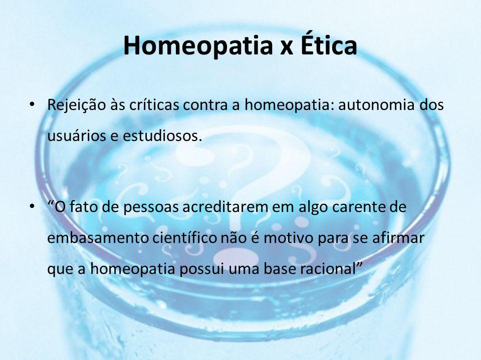 Homeopatia x Ética Rejeição às críticas contra a homeopatia: autonomia dos usuários e estudiosos.