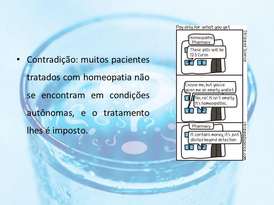 Contradição: muitos pacientes tratados com homeopatia não se encontram em condições autônomas, e o tratamento lhes é imposto.