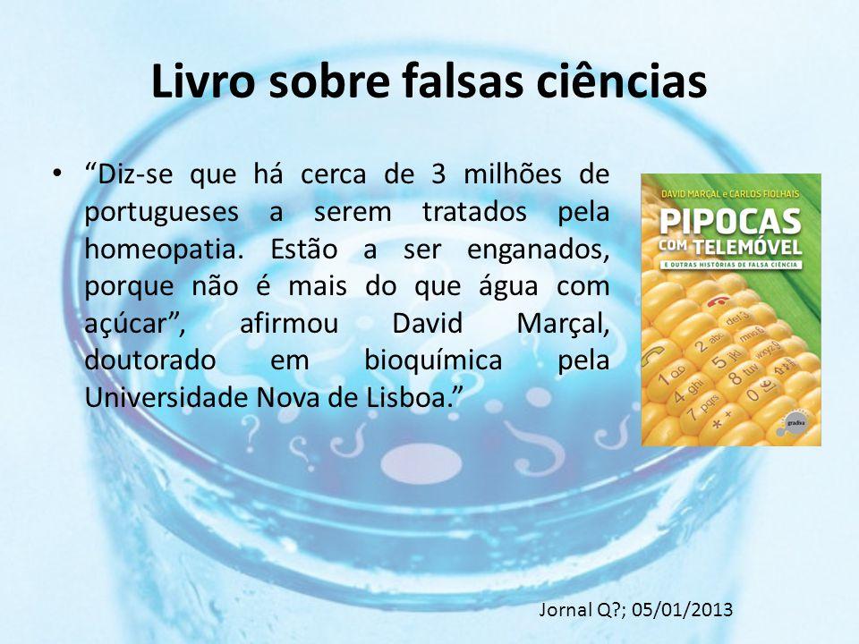 Livro sobre falsas ciências Diz-se que há cerca de 3 milhões de portugueses a serem tratados pela homeopatia.