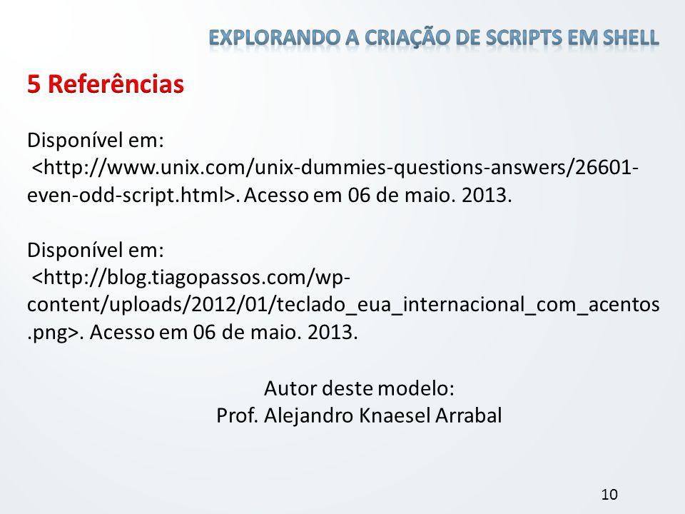 Disponível em:. Acesso em 06 de maio. 2013. Disponível em:. Acesso em 06 de maio. 2013. 10 Autor deste modelo: Prof. Alejandro Knaesel Arrabal