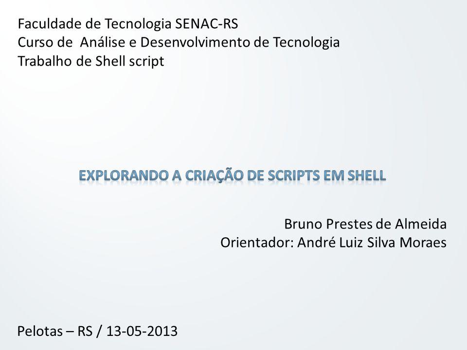 Faculdade de Tecnologia SENAC-RS Curso de Análise e Desenvolvimento de Tecnologia Trabalho de Shell script Bruno Prestes de Almeida Orientador: André