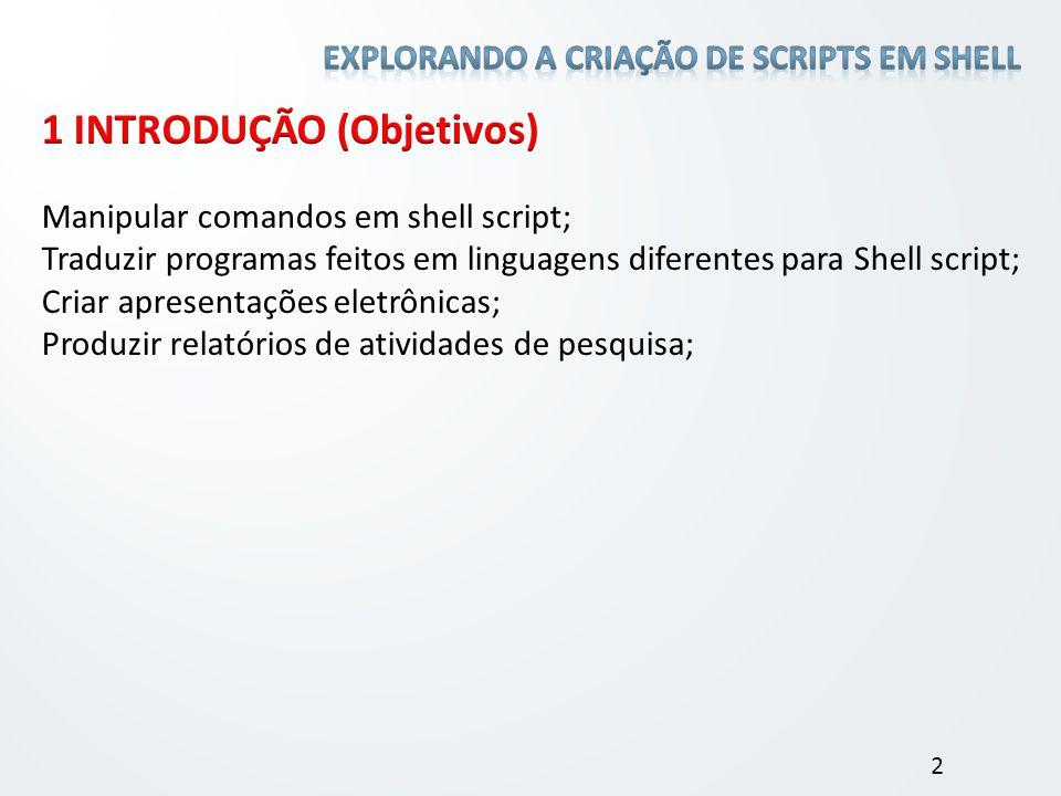 Manipular comandos em shell script; Traduzir programas feitos em linguagens diferentes para Shell script; Criar apresentações eletrônicas; Produzir re