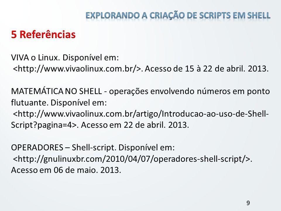 VIVA o Linux. Disponível em:. Acesso de 15 à 22 de abril. 2013. MATEMÁTICA NO SHELL - operações envolvendo números em ponto flutuante. Disponível em:.