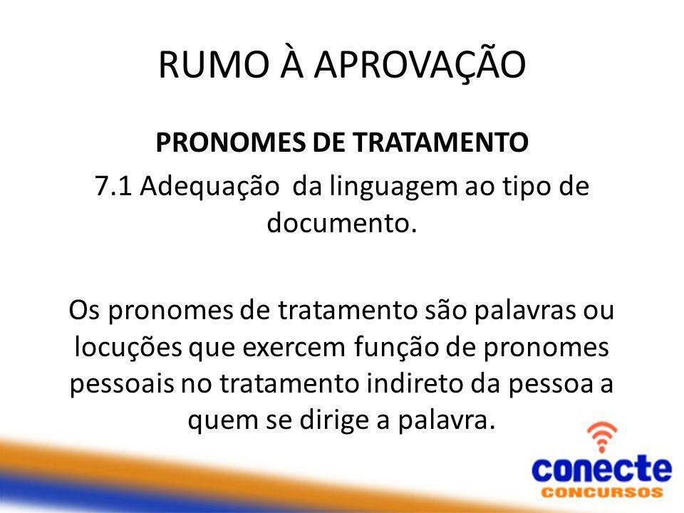 RUMO À APROVAÇÃO PRONOMES DE TRATAMENTO 7.1 Adequação da linguagem ao tipo de documento.