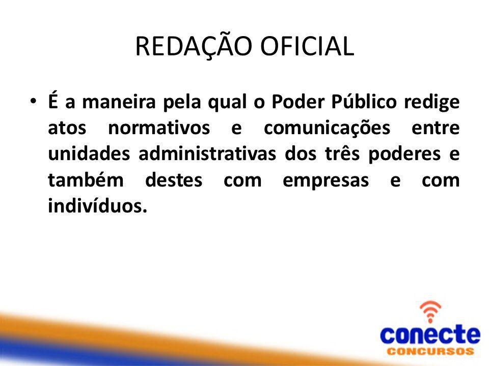 REDAÇÃO OFICIAL É a maneira pela qual o Poder Público redige atos normativos e comunicações entre unidades administrativas dos três poderes e também destes com empresas e com indivíduos.