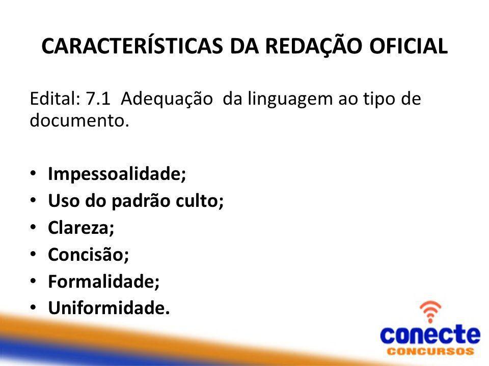 CARACTERÍSTICAS DA REDAÇÃO OFICIAL Edital: 7.1 Adequação da linguagem ao tipo de documento.