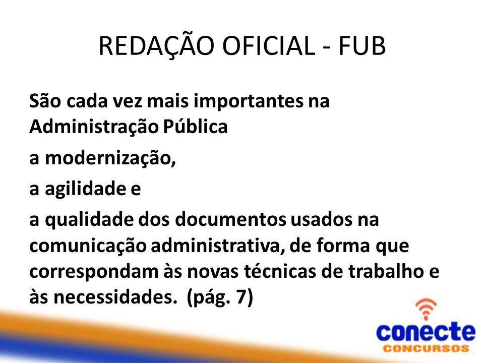 REDAÇÃO OFICIAL - FUB São cada vez mais importantes na Administração Pública a modernização, a agilidade e a qualidade dos documentos usados na comunicação administrativa, de forma que correspondam às novas técnicas de trabalho e às necessidades.