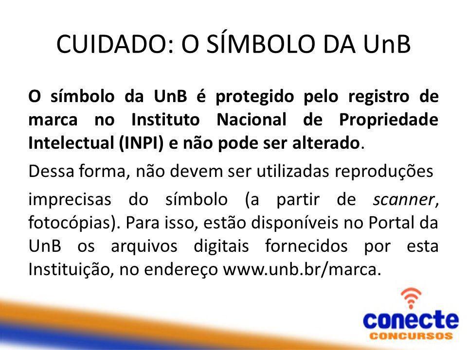 CUIDADO: O SÍMBOLO DA UnB O símbolo da UnB é protegido pelo registro de marca no Instituto Nacional de Propriedade Intelectual (INPI) e não pode ser alterado.
