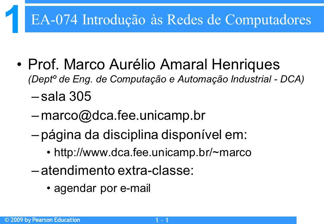 1 © 2009 by Pearson Education 1 - 1 EA-074 Introdução às Redes de Computadores Prof. Marco Aurélio Amaral Henriques (Deptº de Eng. de Computação e Aut