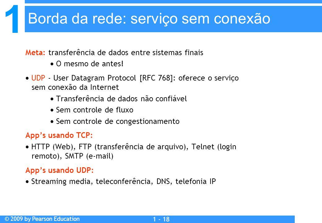 1 © 2009 by Pearson Education 1 - 18 Meta: transferência de dados entre sistemas finais  O mesmo de antes!  UDP - User Datagram Protocol [RFC 768]: