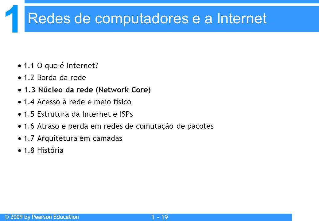 1 © 2009 by Pearson Education 1 - 19  1.1 O que é Internet.