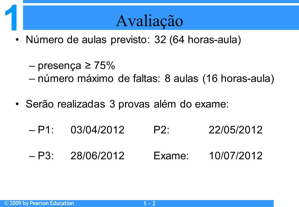 1 © 2009 by Pearson Education 1 - 2 Avaliação Número de aulas previsto: 32 (64 horas-aula) –presença ≥ 75% –número máximo de faltas: 8 aulas (16 horas-aula) Serão realizadas 3 provas além do exame: –P1:03/04/2012P2: 22/05/2012 –P3:28/06/2012Exame:10/07/2012