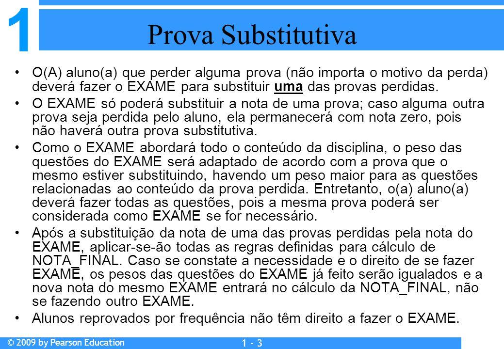 1 © 2009 by Pearson Education 1 - 3 Prova Substitutiva O(A) aluno(a) que perder alguma prova (não importa o motivo da perda) deverá fazer o EXAME para substituir uma das provas perdidas.
