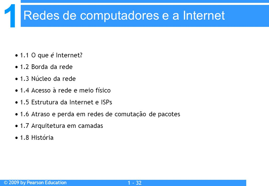 1 © 2009 by Pearson Education 1 - 32  1.1 O que é Internet.