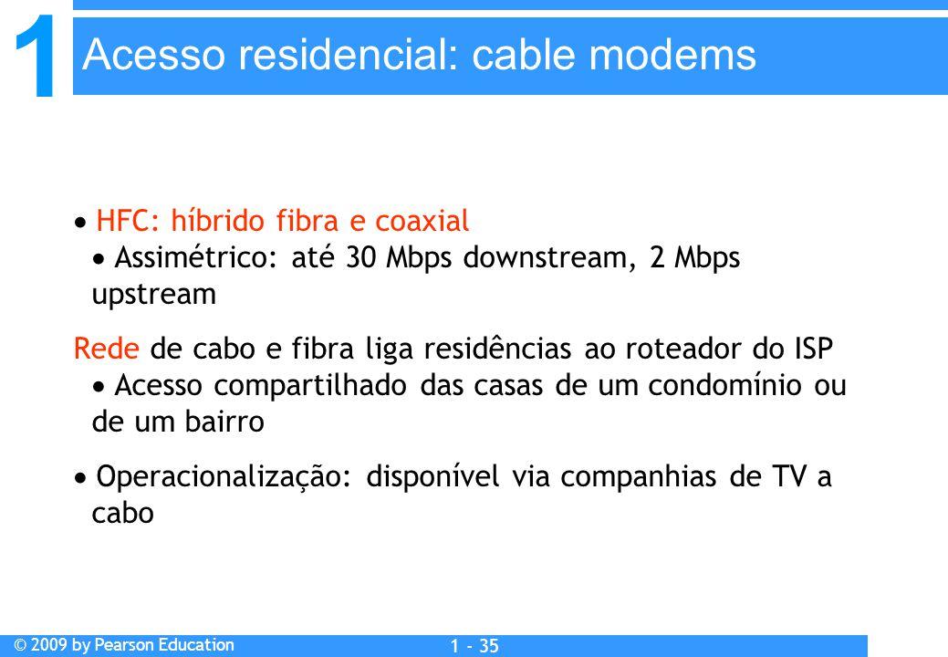 1 © 2009 by Pearson Education 1 - 35  HFC: híbrido fibra e coaxial  Assimétrico: até 30 Mbps downstream, 2 Mbps upstream Rede de cabo e fibra liga r