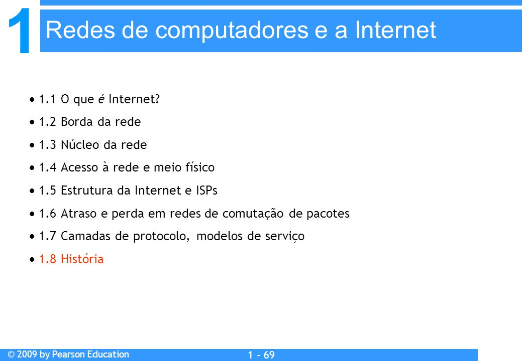 1 © 2009 by Pearson Education 1 - 69  1.1 O que é Internet.