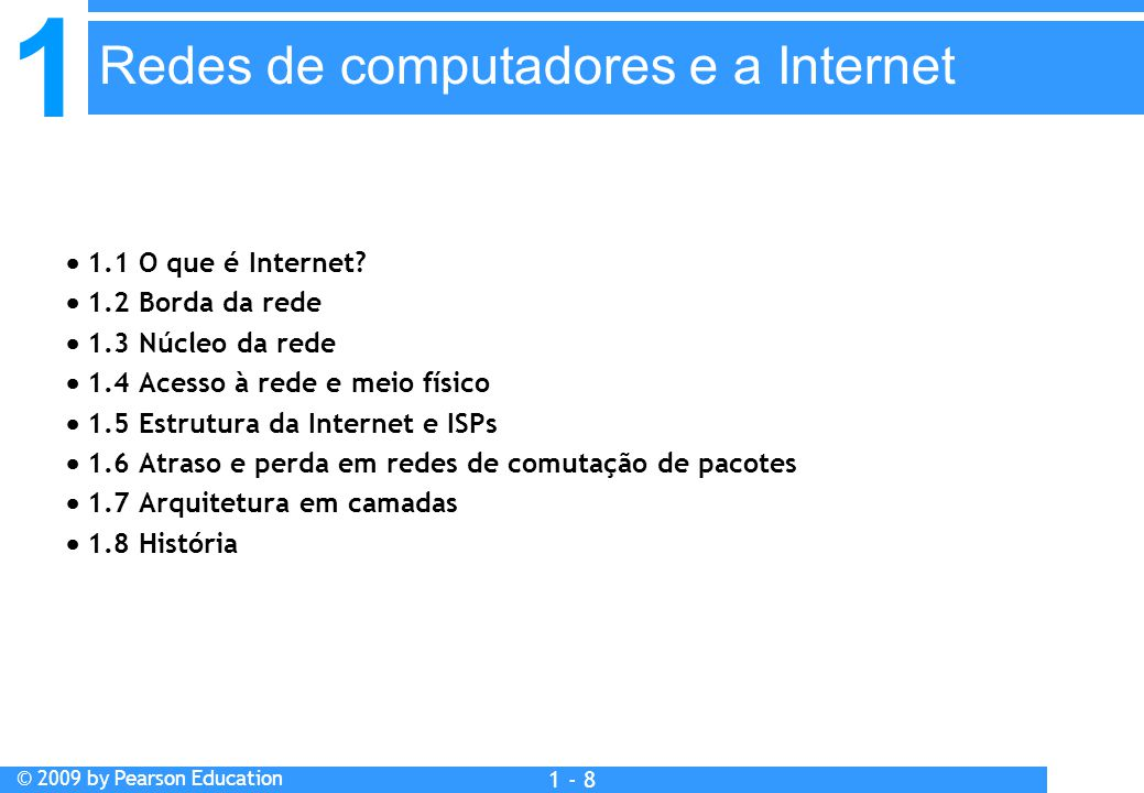 1 © 2009 by Pearson Education 1 - 8  1.1 O que é Internet.