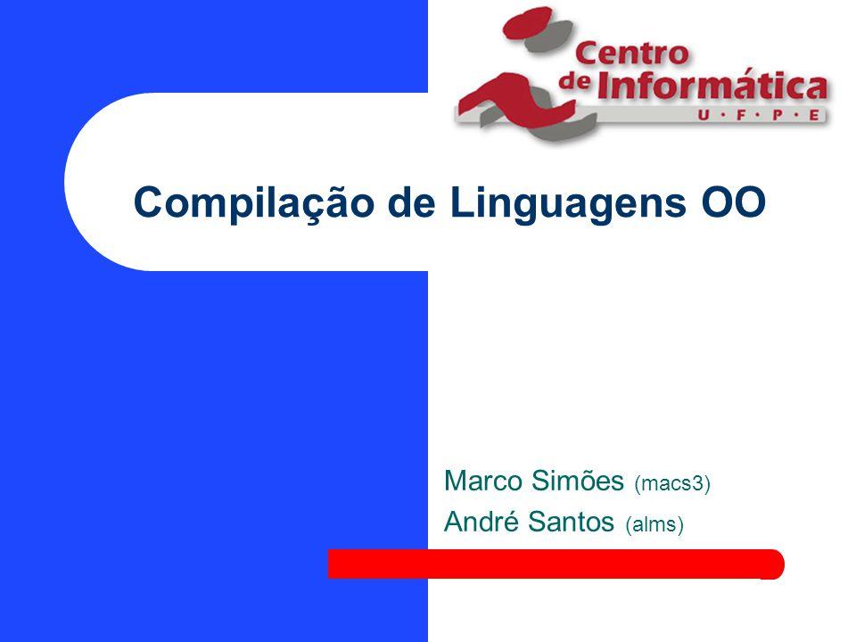 Compilação de Linguagens OO Marco Simões (macs3) André Santos (alms)
