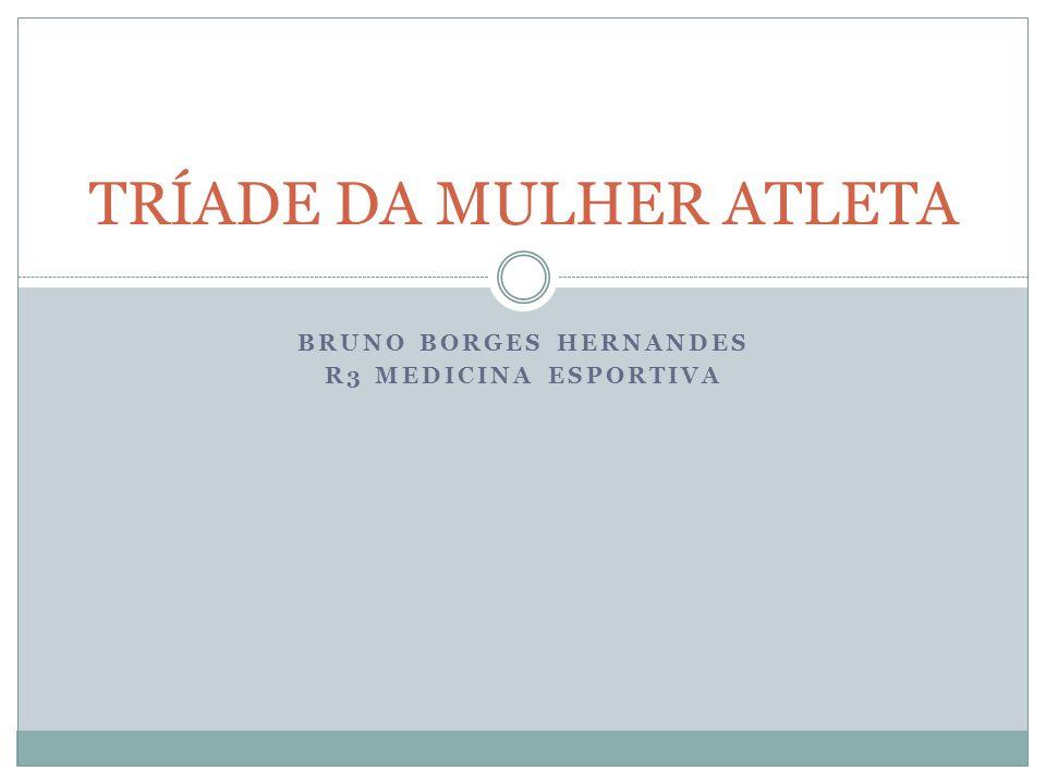BRUNO BORGES HERNANDES R3 MEDICINA ESPORTIVA TRÍADE DA MULHER ATLETA