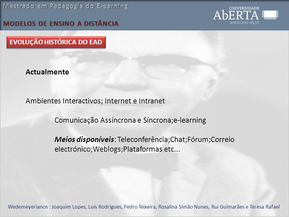 Actualmente Ambientes Interactivos; Internet e Intranet Comunicação Assíncrona e Síncrona;e-learning Meios disponíveis: Teleconferência;Chat;Fórum;Cor