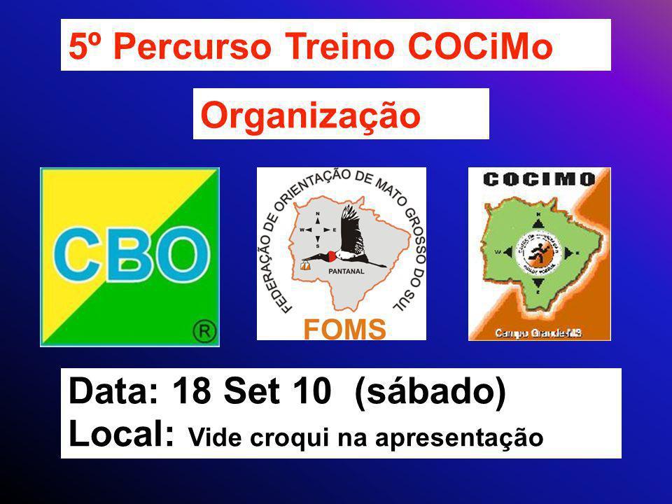 5º Percurso Treino COCiMo Organização Data: 18 Set 10 (sábado) Local: Vide croqui na apresentação