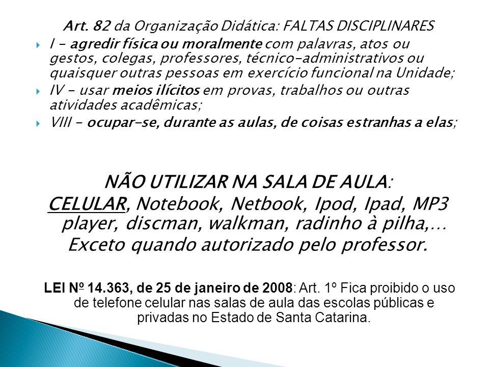 Art. 82 da Organização Didática: FALTAS DISCIPLINARES  I - agredir física ou moralmente com palavras, atos ou gestos, colegas, professores, técnico-a