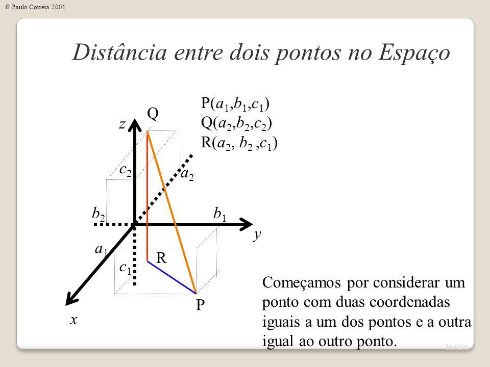 x Distância entre dois pontos no Espaço y z P(a 1,b 1,c 1 ) Q(a 2,b 2,c 2 ) R(a 2, b 2,c 1 ) P Q a1a1 b1b1 c1c1 a2a2 b2b2 c2c2 Começamos por considera