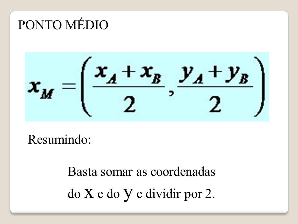 Resumindo: Basta somar as coordenadas do x e do y e dividir por 2.