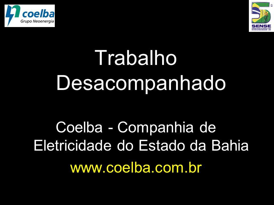 Trabalho Desacompanhado Coelba - Companhia de Eletricidade do Estado da Bahia www.coelba.com.br